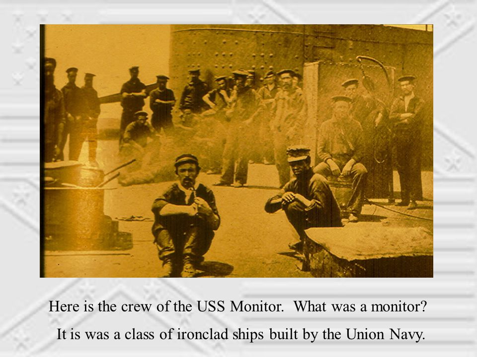 Here is the crew of the USS Monitor. What was a monitor.