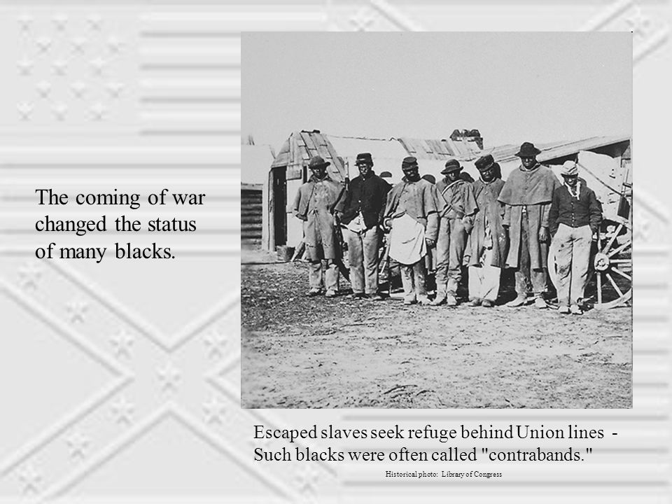 Escaped slaves seek refuge behind Union lines - Such blacks were often called contrabands. Historical photo: Library of Congress The coming of war changed the status of many blacks.