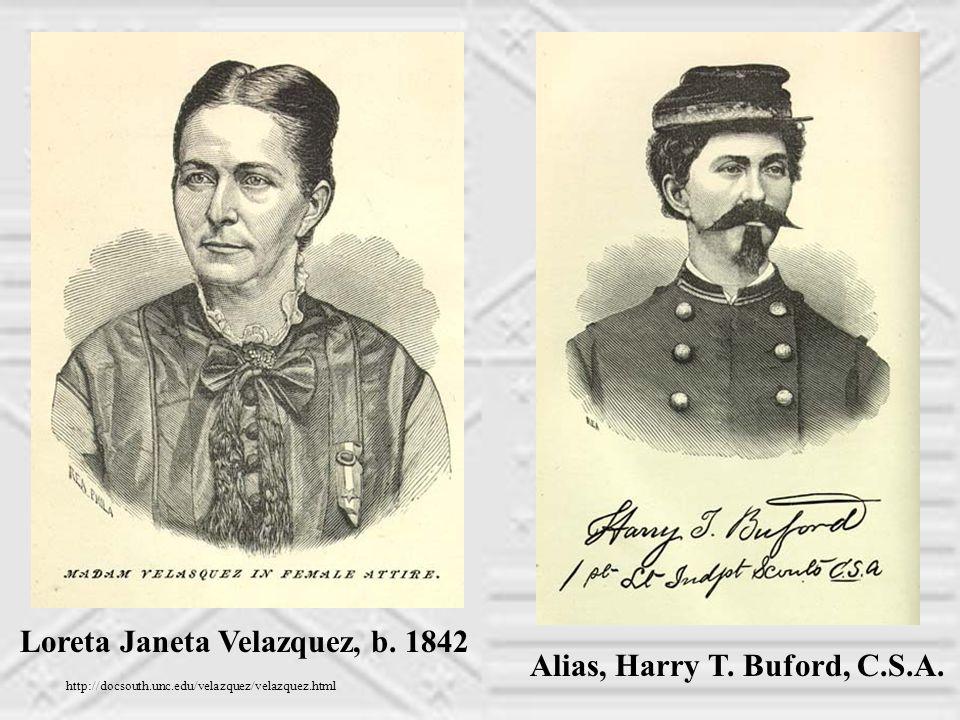 http://docsouth.unc.edu/velazquez/velazquez.html Loreta Janeta Velazquez, b. 1842 Alias, Harry T. Buford, C.S.A.