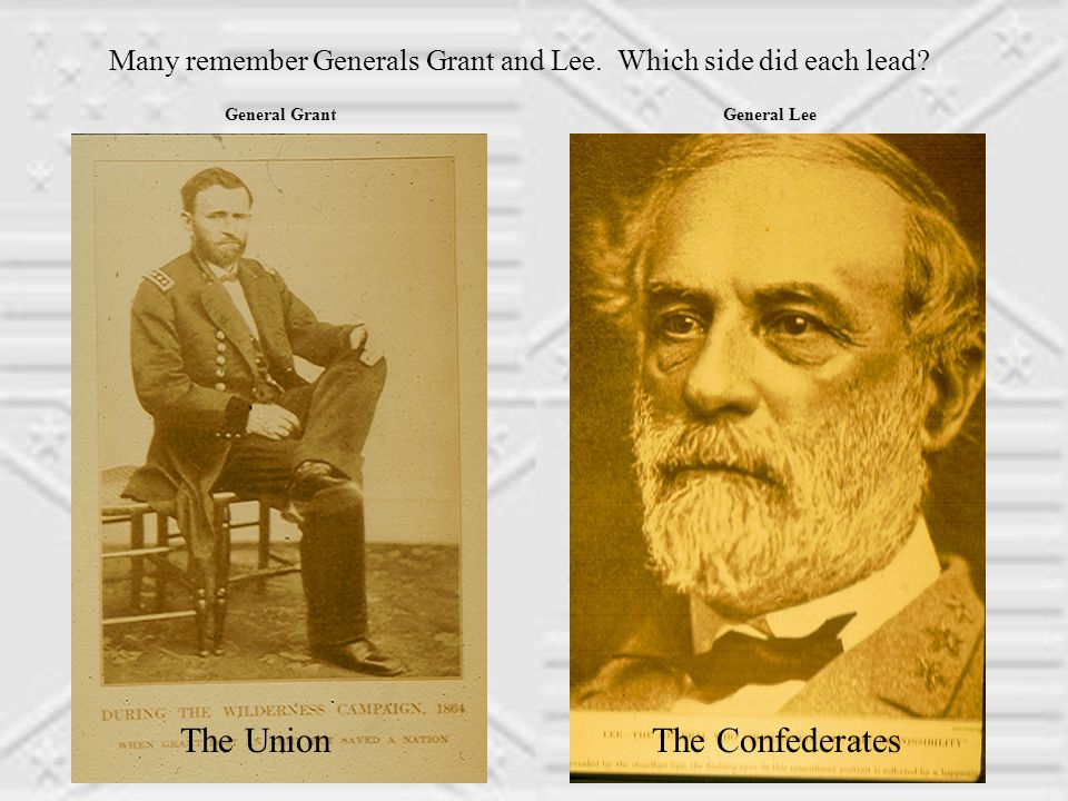 Many remember Generals Grant and Lee. Which side did each lead.