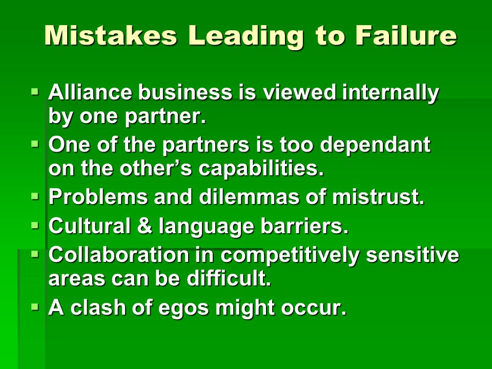 Mistakes Leading to Failure  Alliance business is viewed internally by one partner.