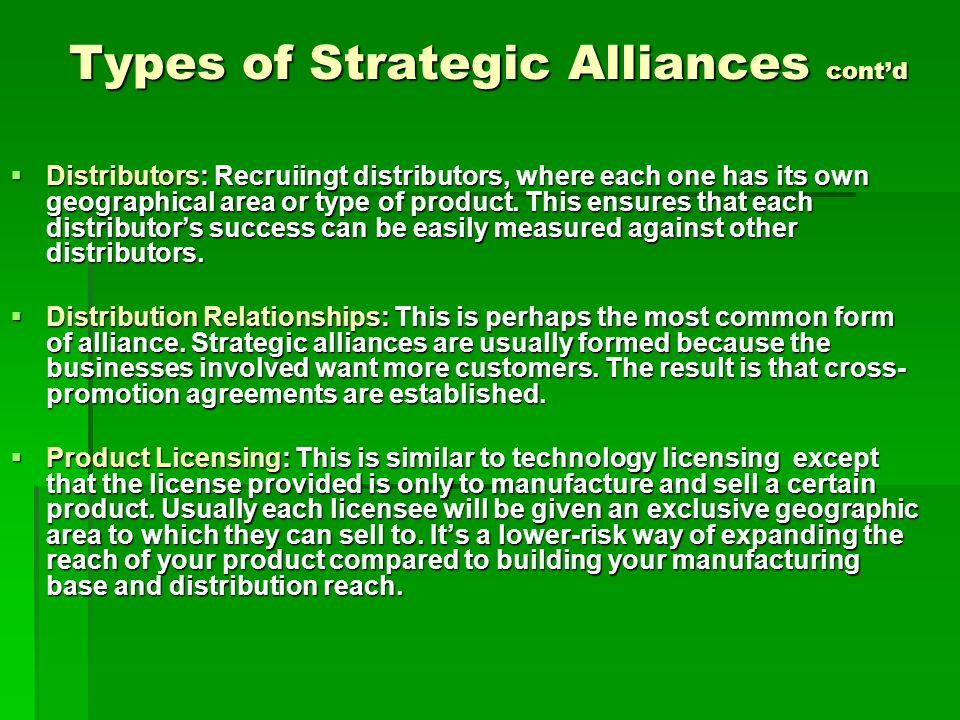 Types of Strategic Alliances cont'd  Distributors: Recruiingt distributors, where each one has its own geographical area or type of product.
