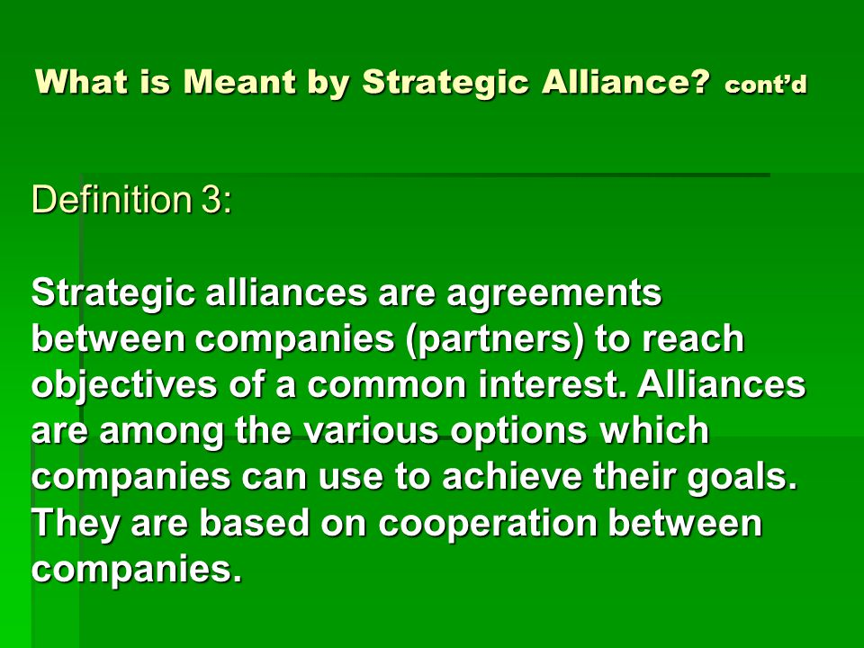Purposes of Strategic Alliances  Competition is shifting from a firm versus firm perspective to a supply chain versus supply chain perspective. Therefore, firms seeking competitive advantage are participating in cooperative supply chain arrangements, such as strategic alliances, which combine their individual strengths & unique resources.