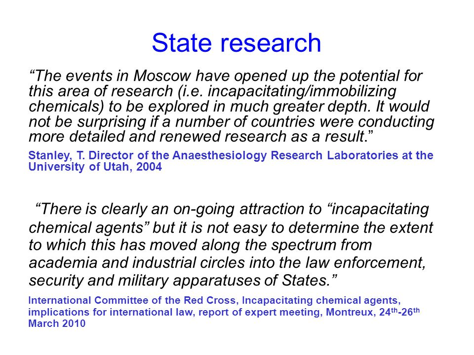 """State research """"The events in Moscow have opened up the potential for this area of research (i.e. incapacitating/immobilizing chemicals) to be explore"""