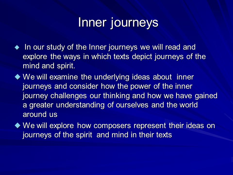 Inner journeys Inner journeys  In our study of the Inner journeys we will read and explore the ways in which texts depict journeys of the mind and sp