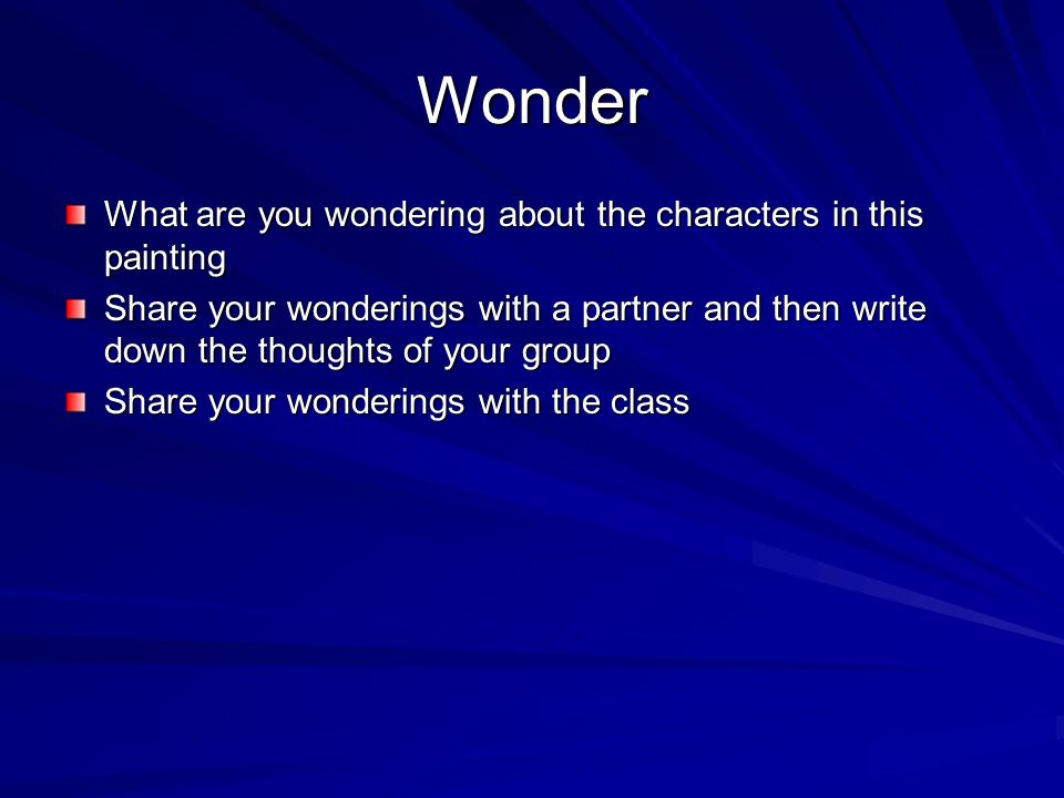 Wonder What are you wondering about the characters in this painting Share your wonderings with a partner and then write down the thoughts of your grou