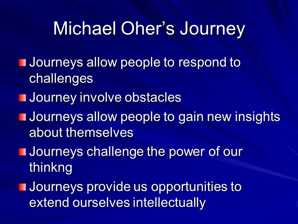 Michael Oher's Journey Journeys allow people to respond to challenges Journey involve obstacles Journeys allow people to gain new insights about thems