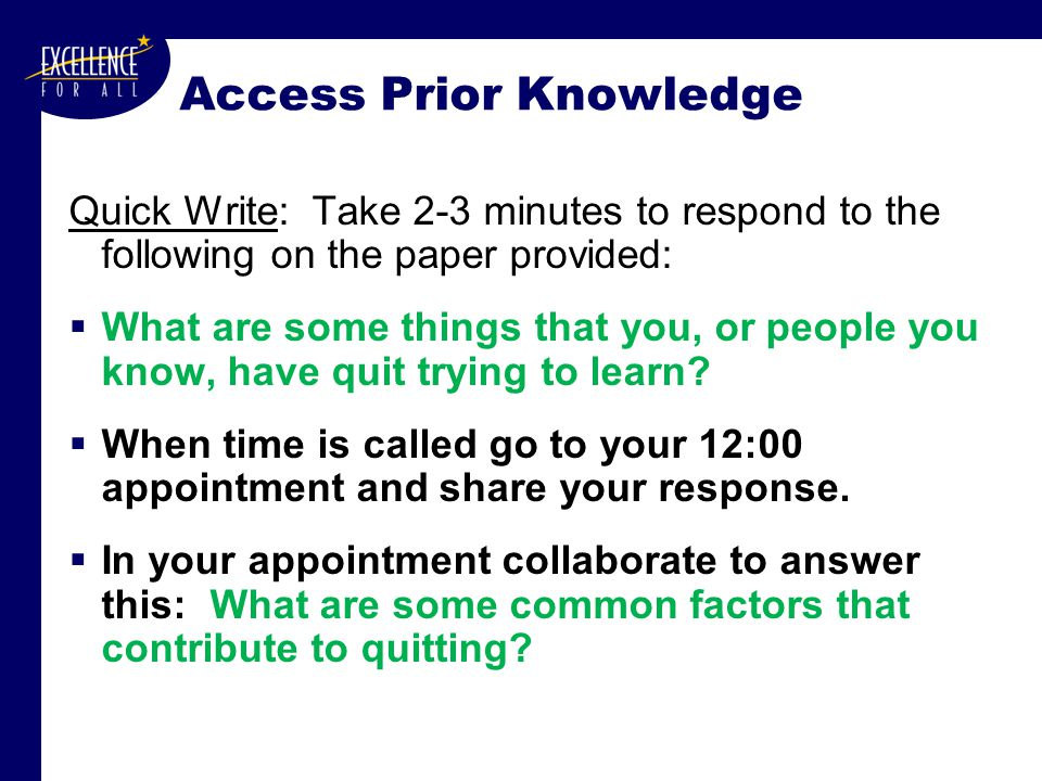 Access Prior Knowledge Quick Write: Take 2-3 minutes to respond to the following on the paper provided:  What are some things that you, or people you know, have quit trying to learn.