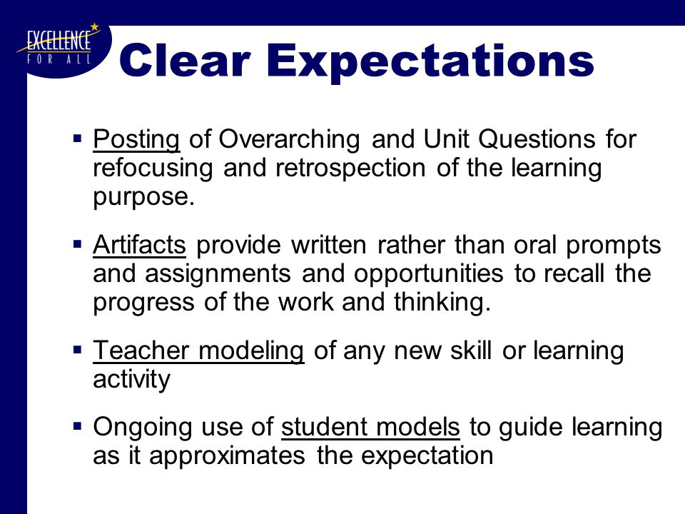 Clear Expectations  Posting of Overarching and Unit Questions for refocusing and retrospection of the learning purpose.