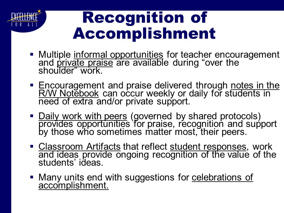 Recognition of Accomplishment  Multiple informal opportunities for teacher encouragement and private praise are available during over the shoulder work.