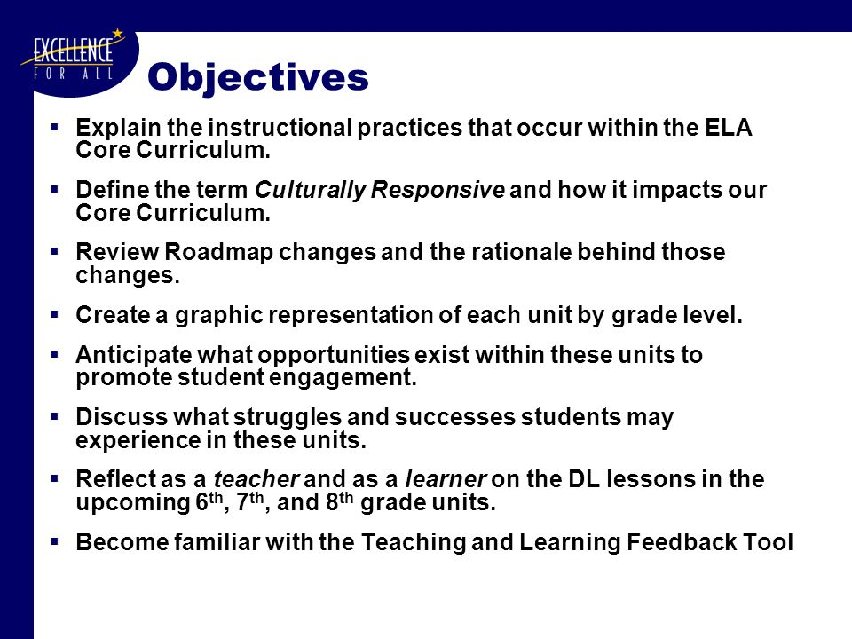 Objectives  Explain the instructional practices that occur within the ELA Core Curriculum.