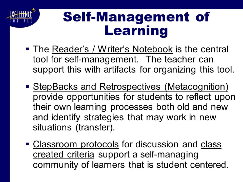 Self-Management of Learning  The Reader's / Writer's Notebook is the central tool for self-management.