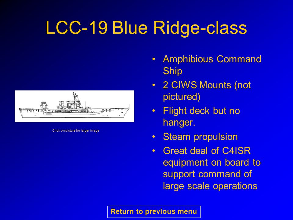 LCC-19 Blue Ridge-class Amphibious Command Ship 2 CIWS Mounts (not pictured) Flight deck but no hanger.
