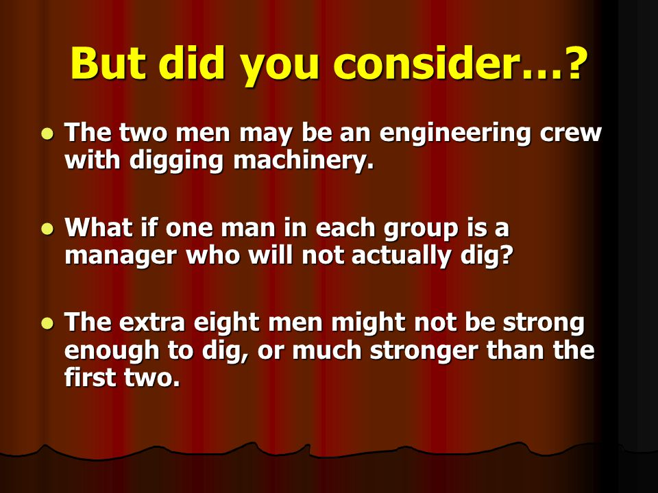 But did you consider…. The two men may be an engineering crew with digging machinery.