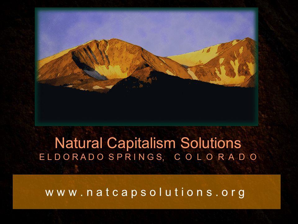 Natural Capitalism Solutions E L D O R A D O S P R I N G S, C O L O R A D O w w w.