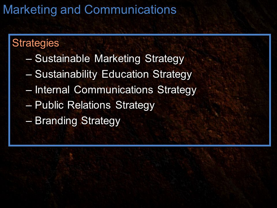 Strategies – Sustainable Marketing Strategy – Sustainability Education Strategy – Internal Communications Strategy – Public Relations Strategy – Branding Strategy Strategies – Sustainable Marketing Strategy – Sustainability Education Strategy – Internal Communications Strategy – Public Relations Strategy – Branding Strategy Marketing and Communications