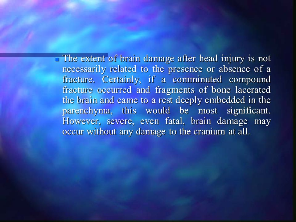 Traumatic brain injury. Traumatic brain injury. n The extent of brain damage after head injury is not necessarily related to the presence or absence o