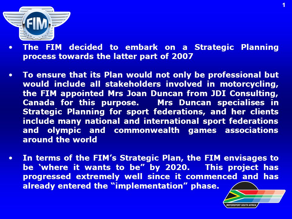 The FIM decided to embark on a Strategic Planning process towards the latter part of 2007 To ensure that its Plan would not only be professional but w