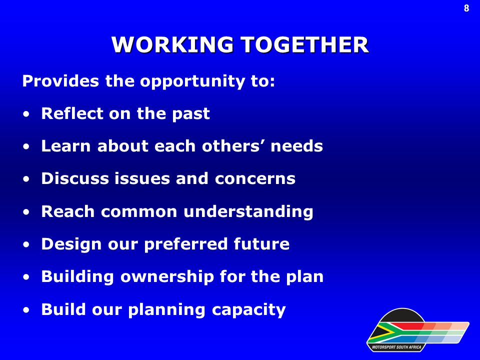 WORKING TOGETHER Provides the opportunity to: Reflect on the past Learn about each others' needs Discuss issues and concerns Reach common understanding Design our preferred future Building ownership for the plan Build our planning capacity 8