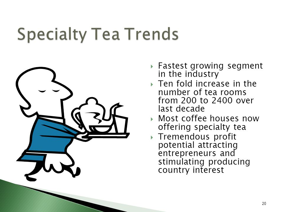  Fastest growing segment in the industry  Ten fold increase in the number of tea rooms from 200 to 2400 over last decade  Most coffee houses now offering specialty tea  Tremendous profit potential attracting entrepreneurs and stimulating producing country interest 20