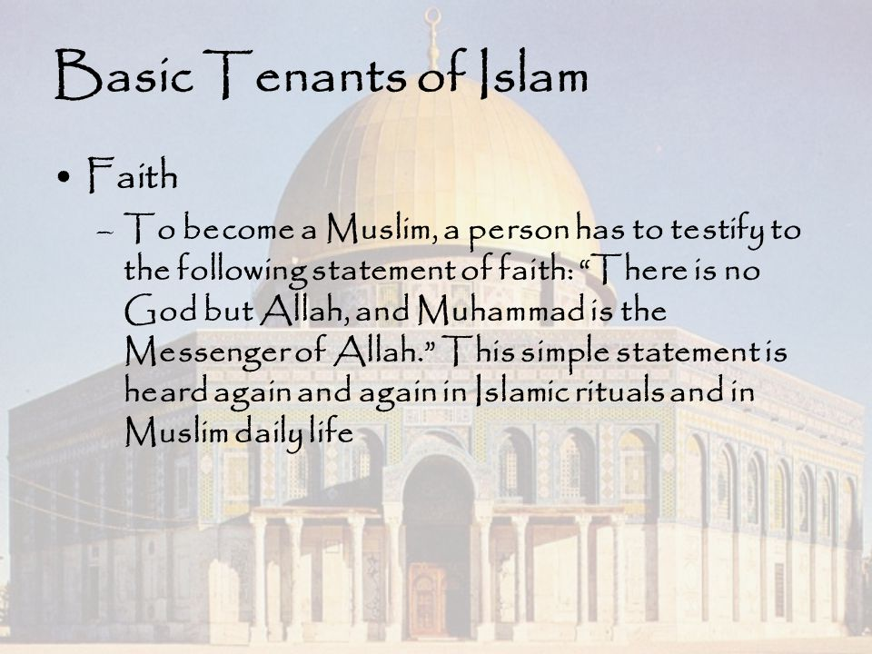 """Basic Tenants of Islam Faith –To become a Muslim, a person has to testify to the following statement of faith: """"There is no God but Allah, and Muhamma"""