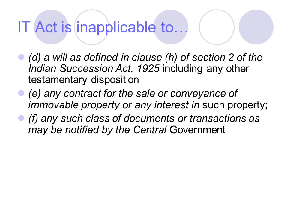 IT Act is inapplicable to… (d) a will as defined in clause (h) of section 2 of the Indian Succession Act, 1925 including any other testamentary dispos