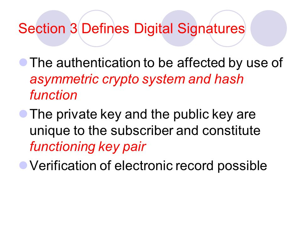 Section 3 Defines Digital Signatures The authentication to be affected by use of asymmetric crypto system and hash function The private key and the pu