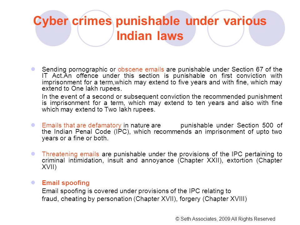 Cyber crimes punishable under various Indian laws Sending pornographic or obscene emails are punishable under Section 67 of the IT Act.An offence unde