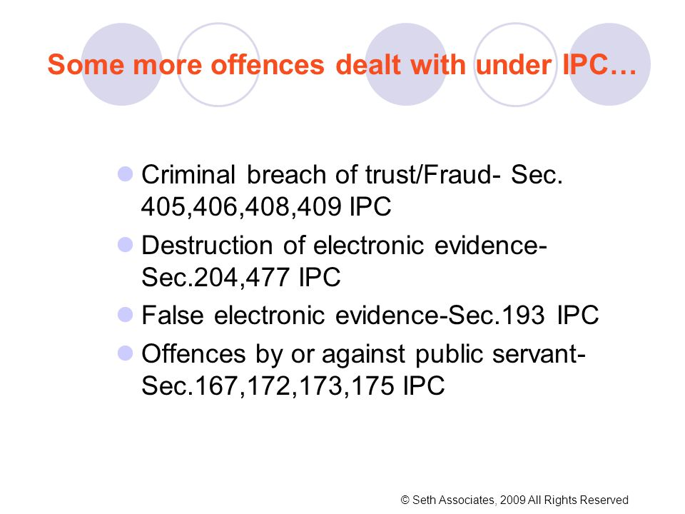Some more offences dealt with under IPC… Criminal breach of trust/Fraud- Sec. 405,406,408,409 IPC Destruction of electronic evidence- Sec.204,477 IPC
