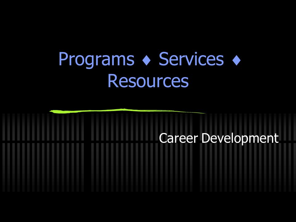 Programs  Services  Resources Career Development