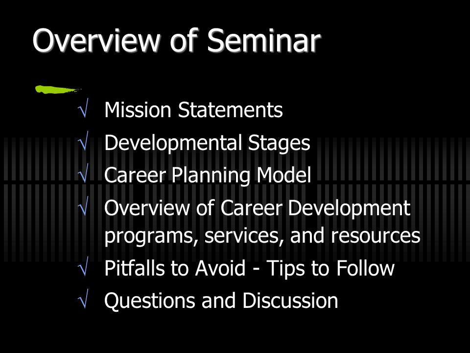 Overview of Seminar  Mission Statements  Developmental Stages  Career Planning Model  Overview of Career Development programs, services, and resou