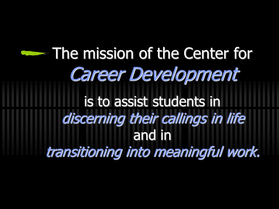 The mission of the Center for Career Development is to assist students in discerning their callings in life and in transitioning into meaningful work.