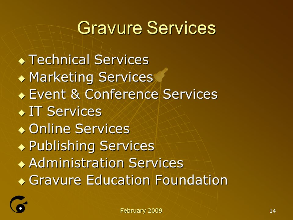 14 Gravure Services  Technical Services  Marketing Services  Event & Conference Services  IT Services  Online Services  Publishing Services  Administration Services  Gravure Education Foundation February 2009