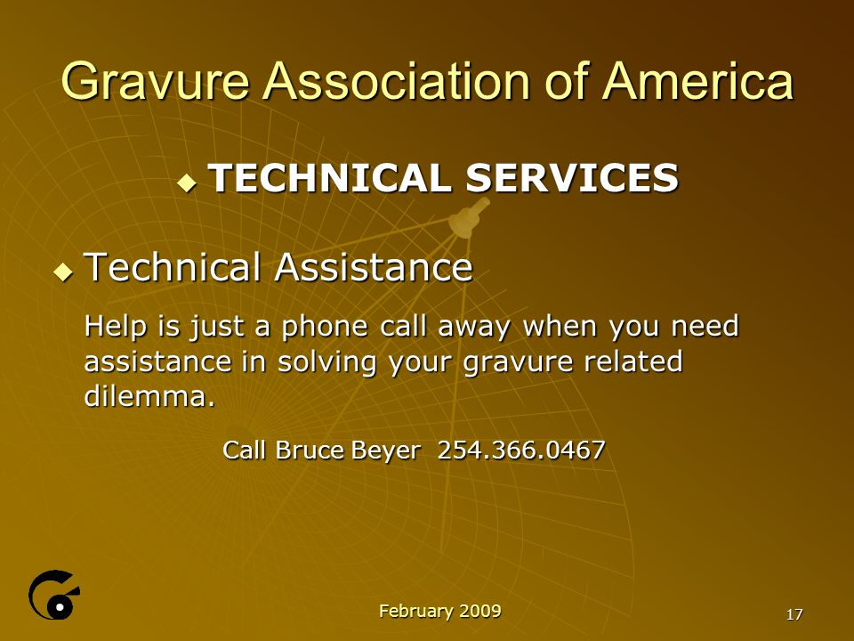17 Gravure Association of America  TECHNICAL SERVICES  Technical Assistance Help is just a phone call away when you need assistance in solving your gravure related dilemma.