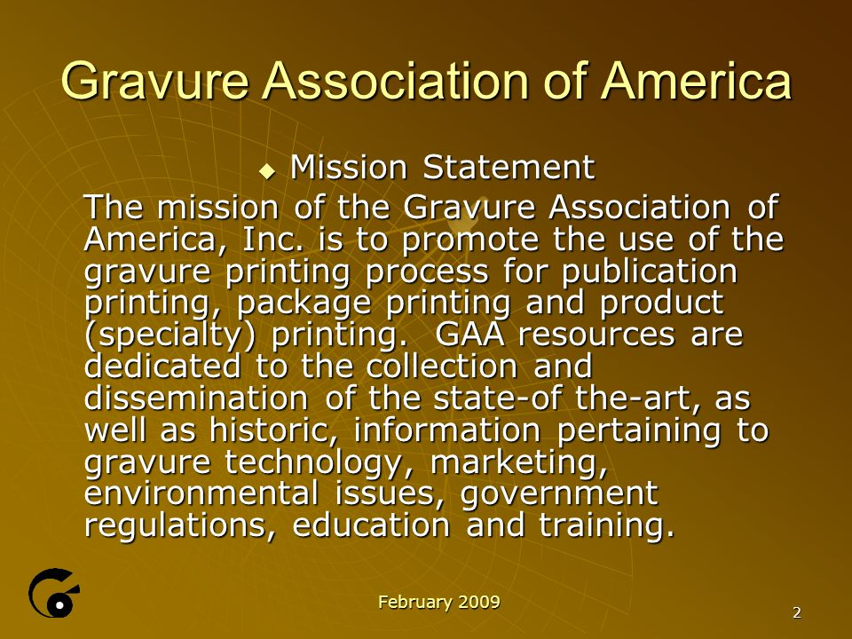 2 Gravure Association of America  Mission Statement The mission of the Gravure Association of America, Inc.