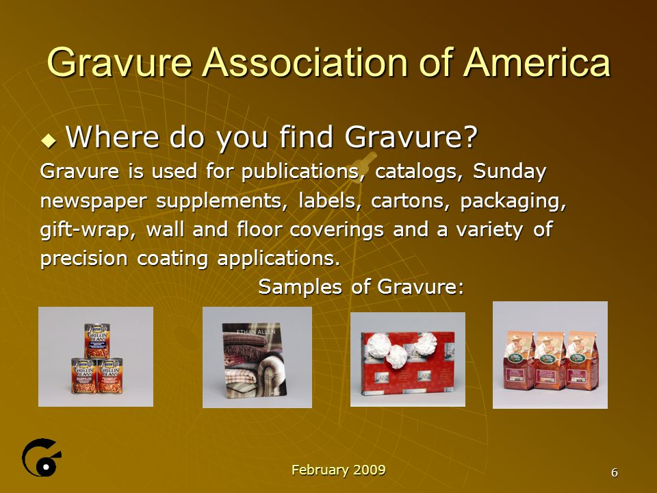Gravure Market Segments Gravure Three PPP's   Publishing   Packaging   Product February 2009 7