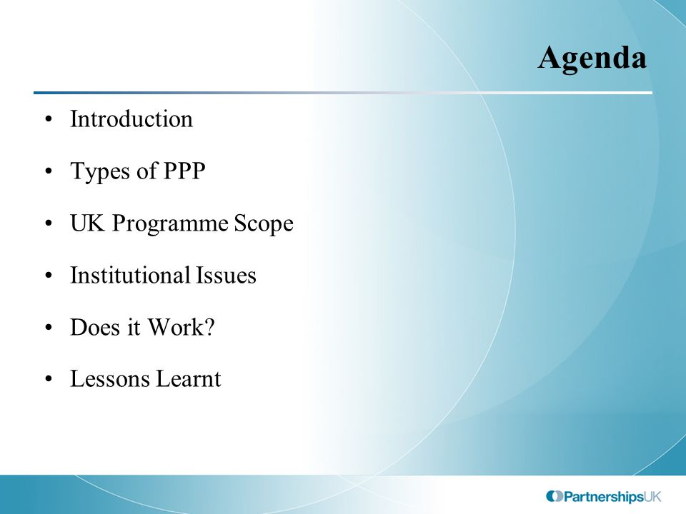 Agenda Introduction Types of PPP UK Programme Scope Institutional Issues Does it Work.