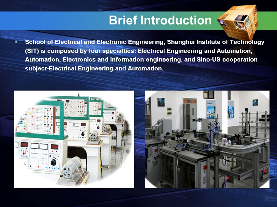 Brief Introduction  School of Electrical and Electronic Engineering, Shanghai Institute of Technology (SIT) is composed by four specialties: Electrical Engineering and Automation, Automation, Electronics and Information engineering, and Sino-US cooperation subject-Electrical Engineering and Automation.