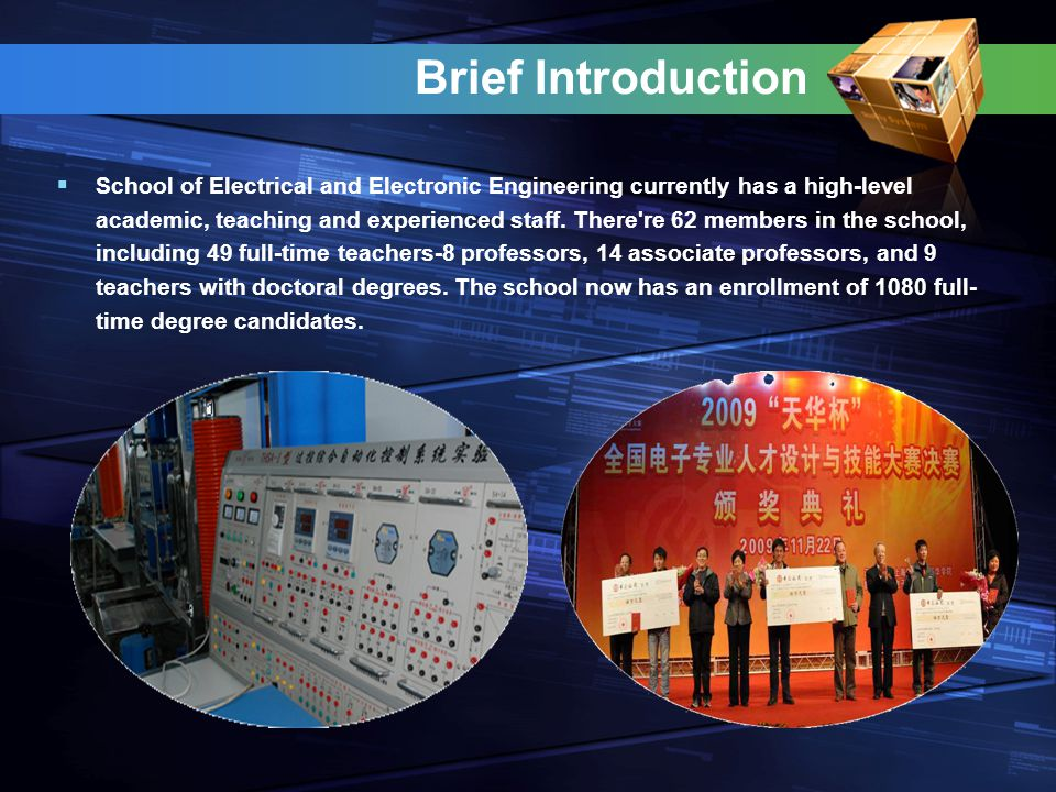 Brief Introduction  School of Electrical and Electronic Engineering currently has a high-level academic, teaching and experienced staff.