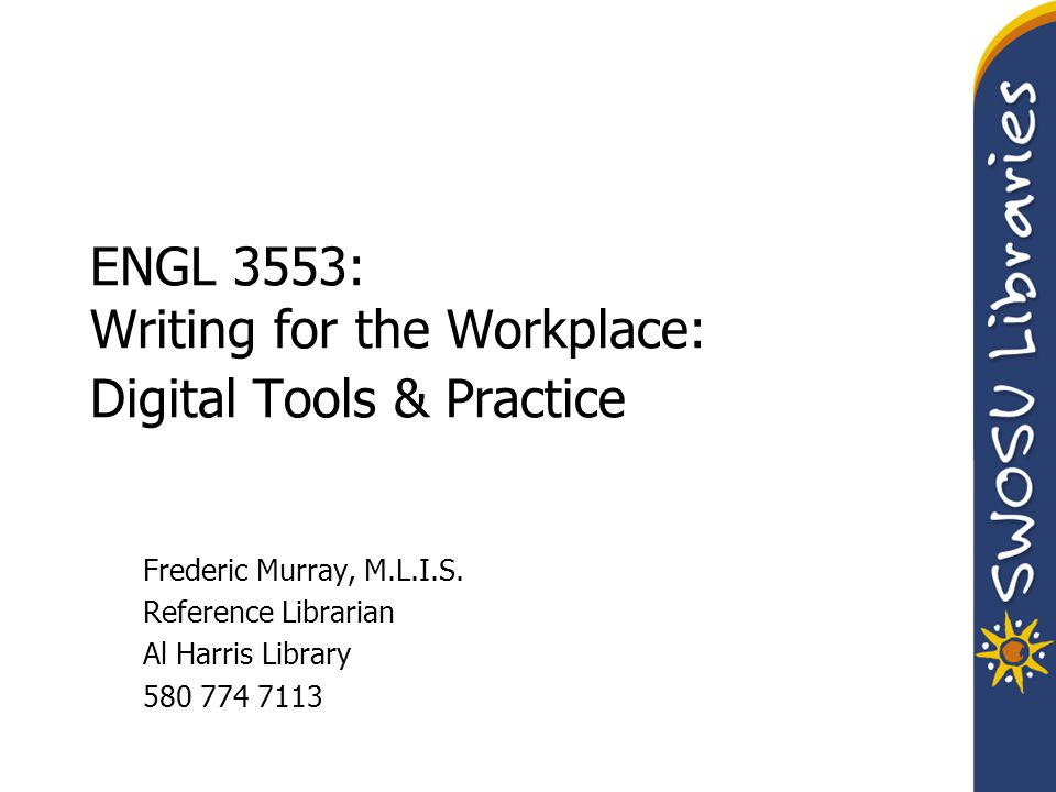 ENGL 3553: Writing for the Workplace: Digital Tools & Practice Frederic Murray, M.L.I.S.