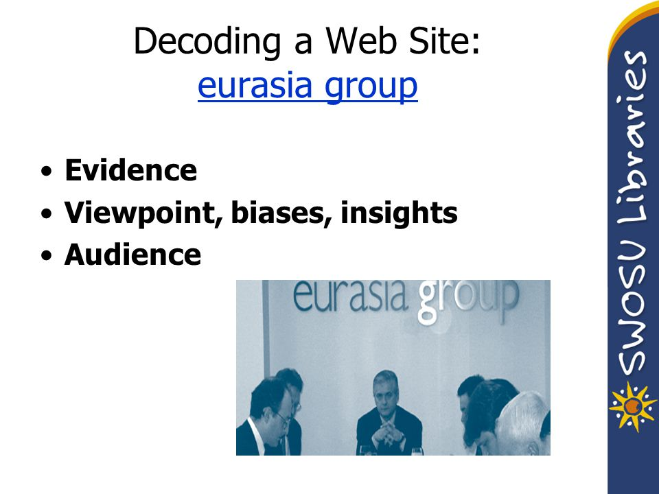 Decoding a Web Site: eurasia group eurasia group Evidence Viewpoint, biases, insights Audience