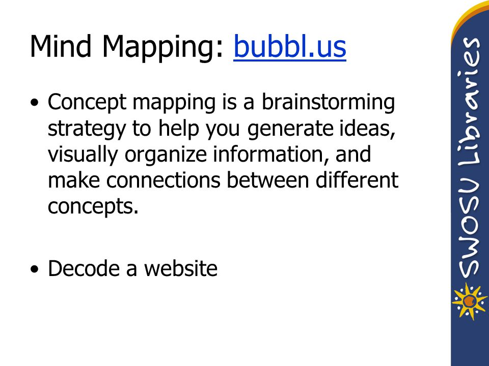 Mind Mapping: bubbl.usbubbl.us Concept mapping is a brainstorming strategy to help you generate ideas, visually organize information, and make connections between different concepts.