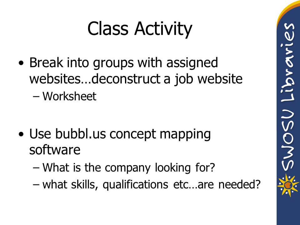 Class Activity Break into groups with assigned websites…deconstruct a job website –Worksheet Use bubbl.us concept mapping software –What is the company looking for.