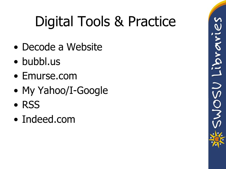 Digital Tools & Practice Decode a Website bubbl.us Emurse.com My Yahoo/I-Google RSS Indeed.com