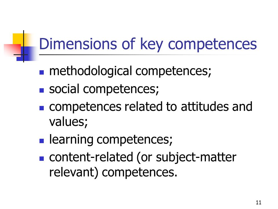 11 Dimensions of key competences methodological competences; social competences; competences related to attitudes and values; learning competences; co