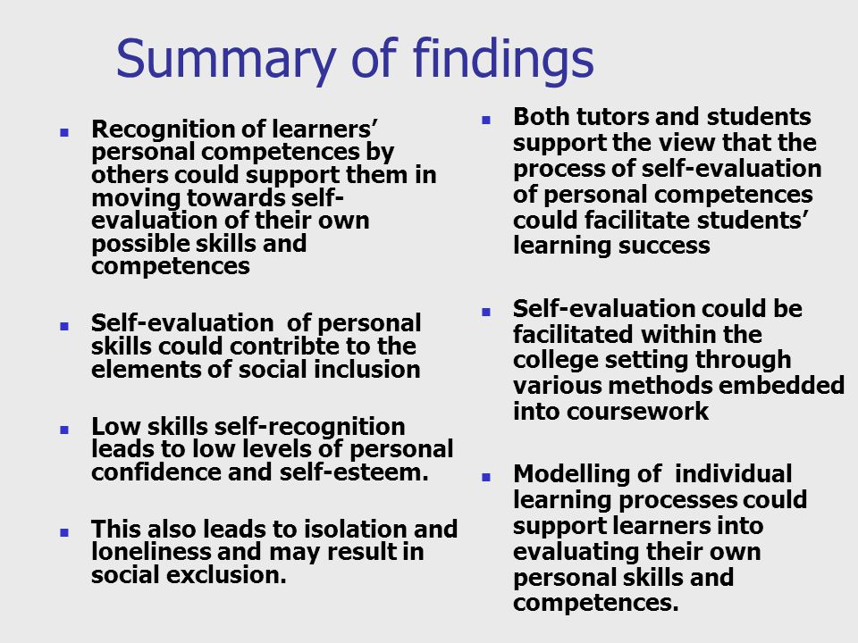 Summary of findings Recognition of learners' personal competences by others could support them in moving towards self- evaluation of their own possible skills and competences Self-evaluation of personal skills could contribte to the elements of social inclusion Low skills self-recognition leads to low levels of personal confidence and self-esteem.
