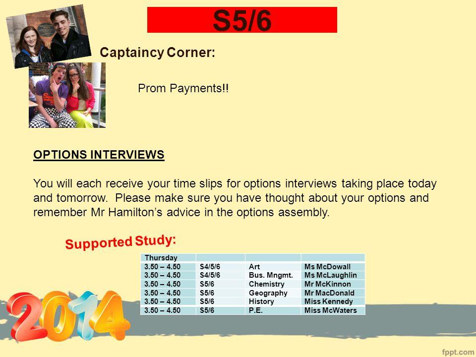 S5/6 Captaincy Corner: Thursday 3.50 – 4.50S4/5/6ArtMs McDowall 3.50 – 4.50S4/5/6Bus.
