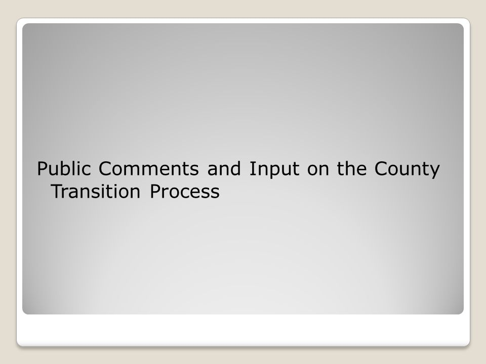 Public Comments and Input on the County Transition Process