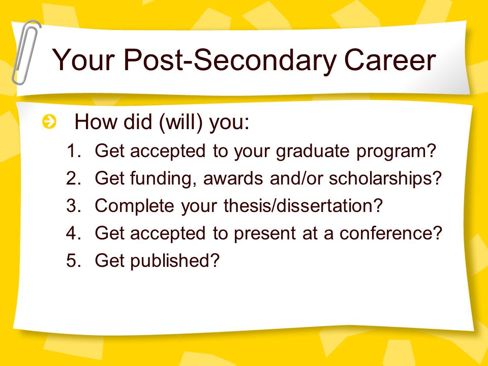 Your Post-Secondary Career How did (will) you: 1.Get accepted to your graduate program.