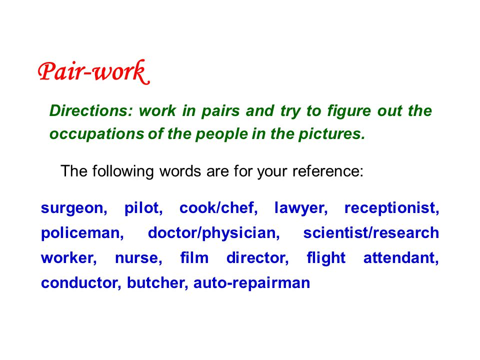 Pair-work Directions: work in pairs and try to figure out the occupations of the people in the pictures.